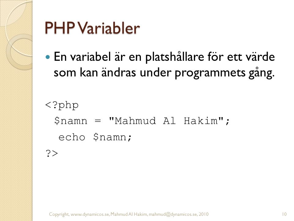 PHP Variabler En variabel är en platshållare för ett värde som kan ändras under programmets gång.