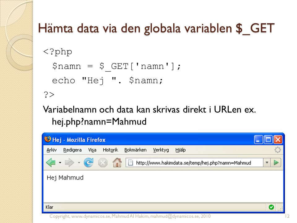 Hämta data via den globala variablen $_GET <?php $namn = $_GET['namn']; echo