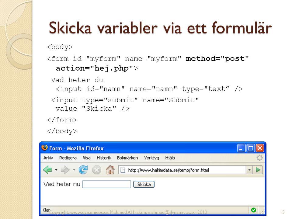 Skicka variabler via ett formulär Vad heter du Copyright, www.dynamicos.se, Mahmud Al Hakim, mahmud@dynamicos.se, 201013