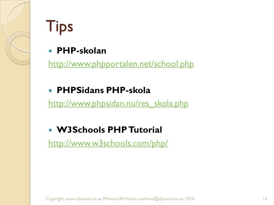 Tips PHP-skolan http://www.phpportalen.net/school.php PHPSidans PHP-skola http://www.phpsidan.nu/res_skola.php W3Schools PHP Tutorial http://www.w3schools.com/php/ Copyright, www.dynamicos.se, Mahmud Al Hakim, mahmud@dynamicos.se, 201016