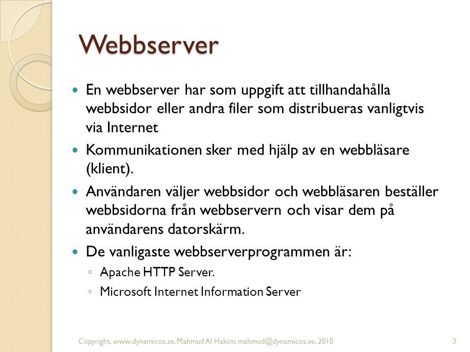 Webbserver En webbserver har som uppgift att tillhandahålla webbsidor eller andra filer som distribueras vanligtvis via Internet Kommunikationen sker med hjälp av en webbläsare (klient).