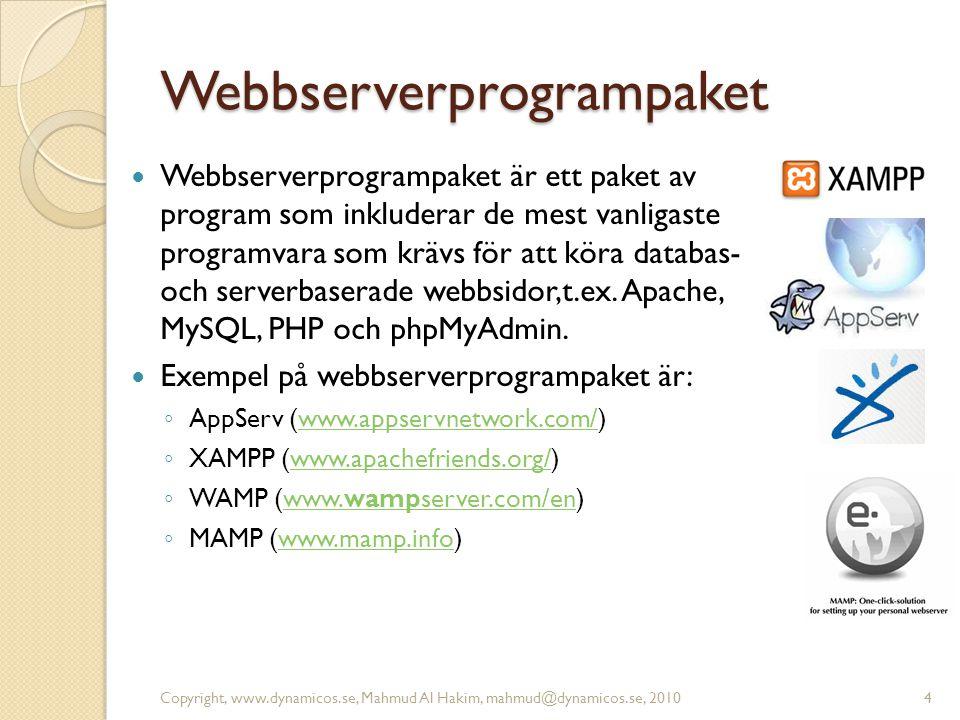 Webbserverprogrampaket Webbserverprogrampaket är ett paket av program som inkluderar de mest vanligaste programvara som krävs för att köra databas- och serverbaserade webbsidor,t.ex.