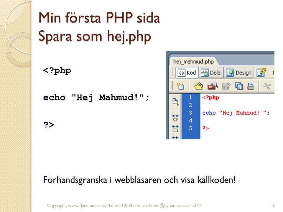 Min första PHP sida Spara som hej.php <?php echo Hej Mahmud! ; ?> Förhandsgranska i webbläsaren och visa källkoden.