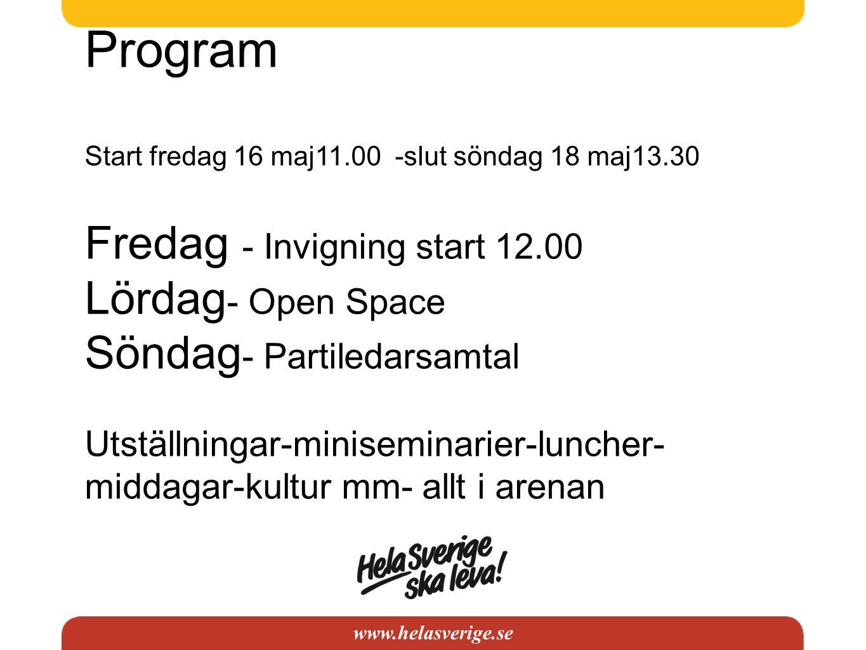 Program Start fredag 16 maj11.00 -slut söndag 18 maj13.30 Fredag - Invigning start 12.00 Lördag - Open Space Söndag - Partiledarsamtal Utställningar-m
