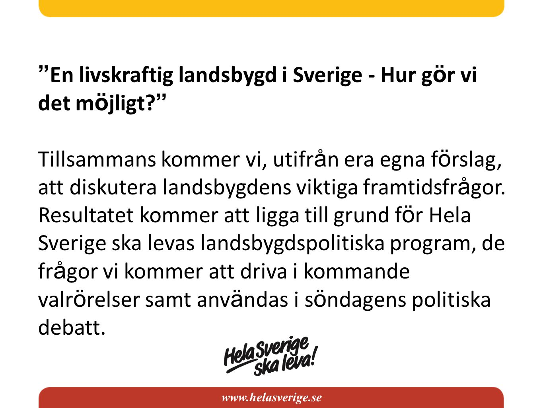 """www.helasverige.se """" En livskraftig landsbygd i Sverige - Hur g ö r vi det m ö jligt? """" Tillsammans kommer vi, utifr å n era egna f ö rslag, att disku"""