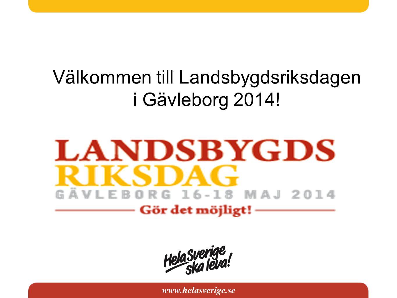 www.helasverige.se Välkommen till Landsbygdsriksdagen i Gävleborg 2014!