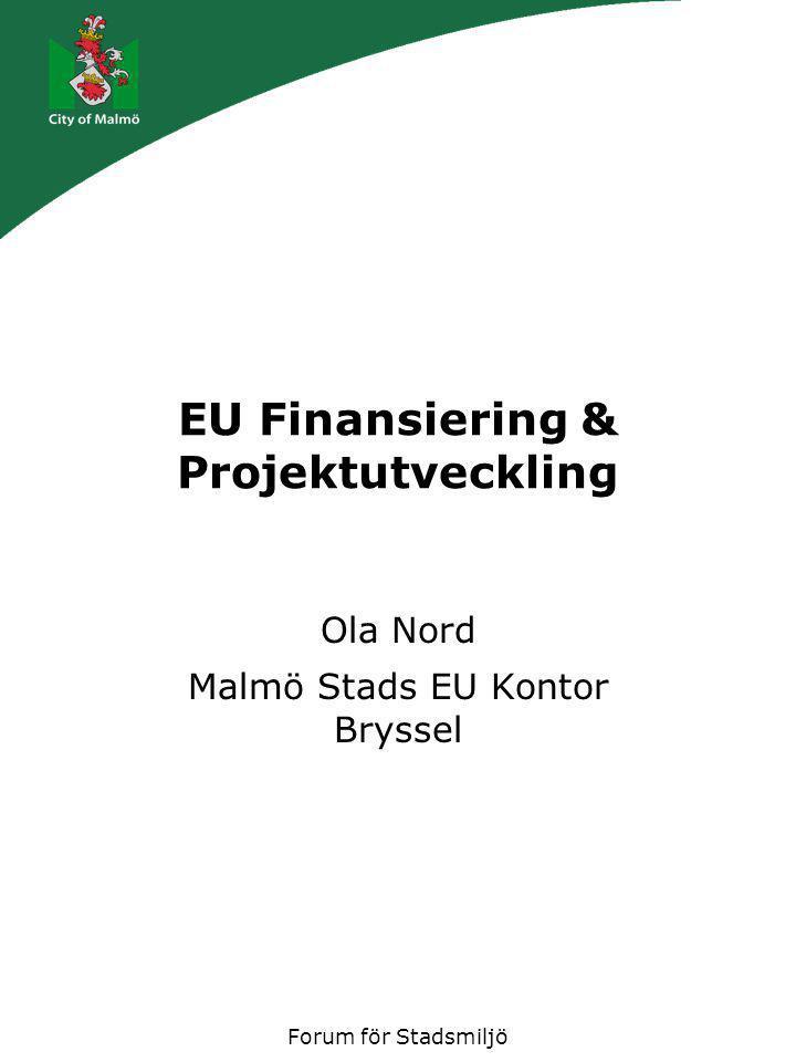 Forum för Stadsmiljö EU Finansiering & Projektutveckling Ola Nord Malmö Stads EU Kontor Bryssel