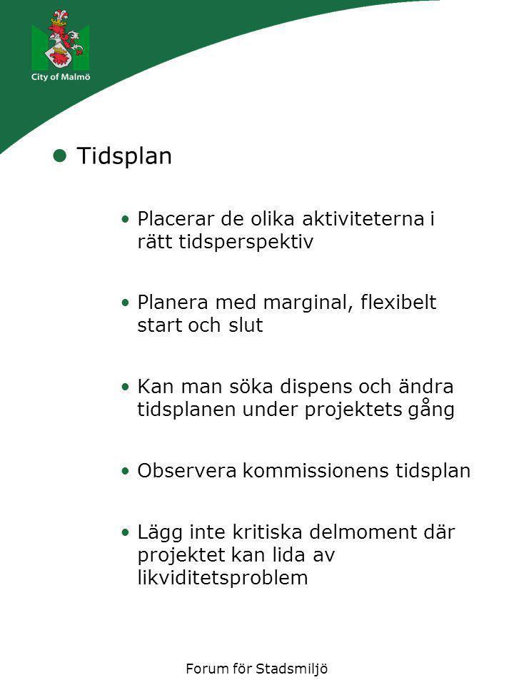 Forum för Stadsmiljö Tidsplan Placerar de olika aktiviteterna i rätt tidsperspektiv Planera med marginal, flexibelt start och slut Kan man söka dispen
