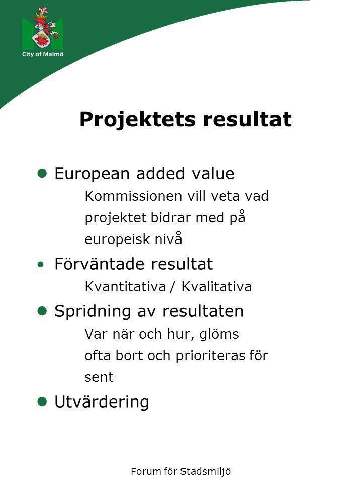 Forum för Stadsmiljö Projektets resultat European added value Kommissionen vill veta vad projektet bidrar med på europeisk nivå Förväntade resultat Kvantitativa / Kvalitativa Spridning av resultaten Var när och hur, glöms ofta bort och prioriteras för sent Utvärdering