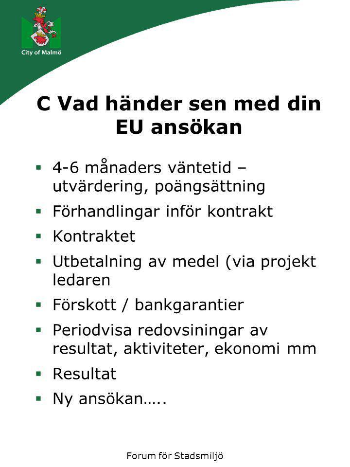 Forum för Stadsmiljö C Vad händer sen med din EU ansökan  4-6 månaders väntetid – utvärdering, poängsättning  Förhandlingar inför kontrakt  Kontrak