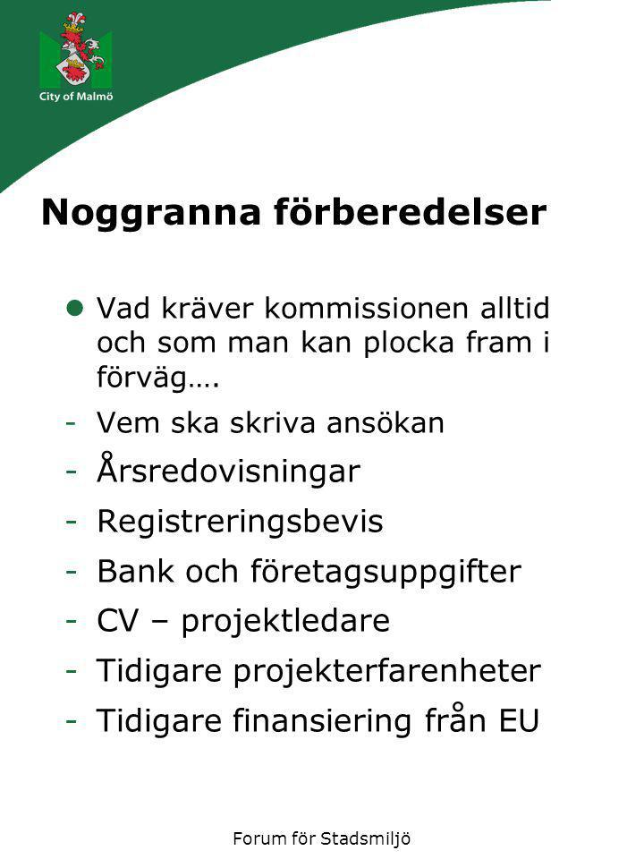 Forum för Stadsmiljö Noggranna förberedelser Vad kräver kommissionen alltid och som man kan plocka fram i förväg…. -Vem ska skriva ansökan -Årsredovis