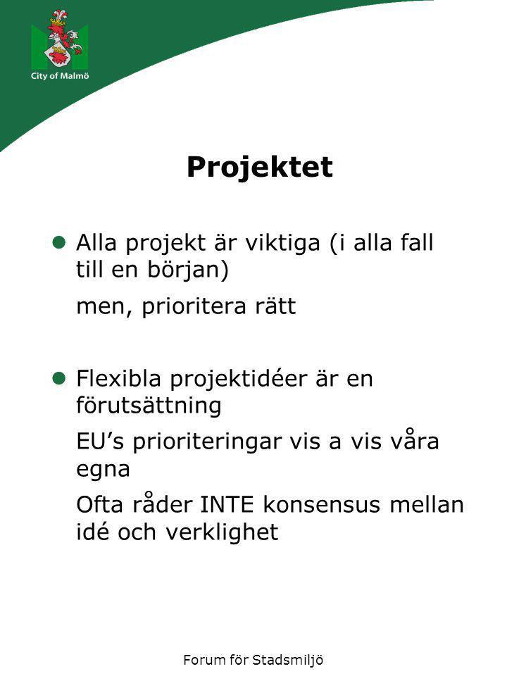 Forum för Stadsmiljö Projektet Alla projekt är viktiga (i alla fall till en början) men, prioritera rätt Flexibla projektidéer är en förutsättning EU'