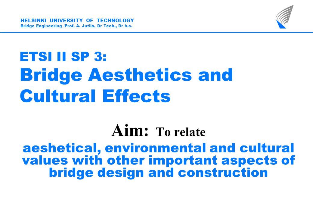 ETSI II SP 3 In Finland the so-called classification of bridge sites is used A publication Siltapaikkaluokitusohje (Guide for Grading the Bridge Site) already exists (in Finnish) HELSINKI UNIVERSITY OF TECHNOLOGY Bridge Engineering /Prof.