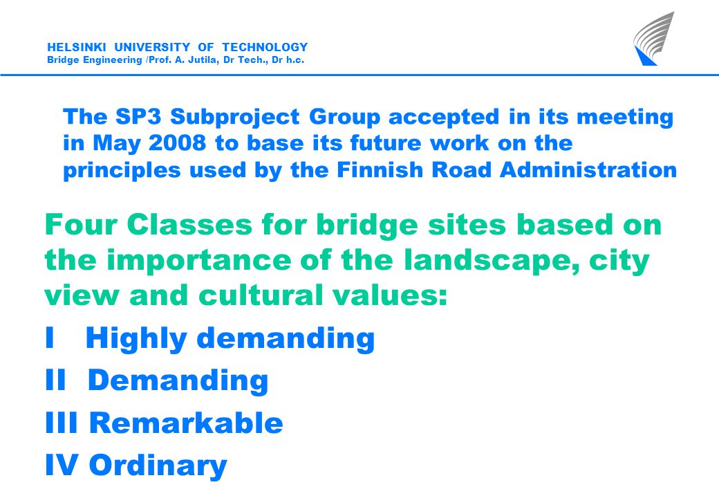 The SP3 Subproject Group accepted in its meeting in May 2008 to base its future work on the principles used by the Finnish Road Administration Four Cl