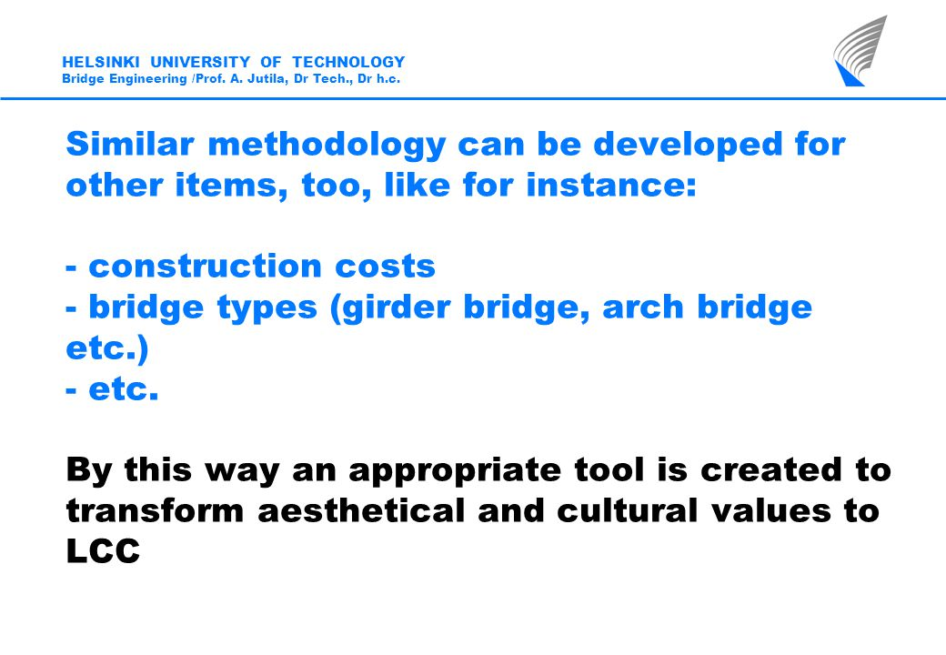 Similar methodology can be developed for other items, too, like for instance: - construction costs - bridge types (girder bridge, arch bridge etc.) - etc.
