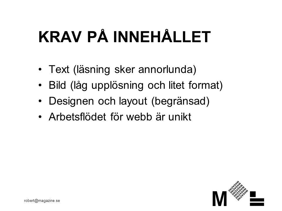 robert@magazine.se KRAV PÅ INNEHÅLLET Text (läsning sker annorlunda) Bild (låg upplösning och litet format) Designen och layout (begränsad) Arbetsflödet för webb är unikt