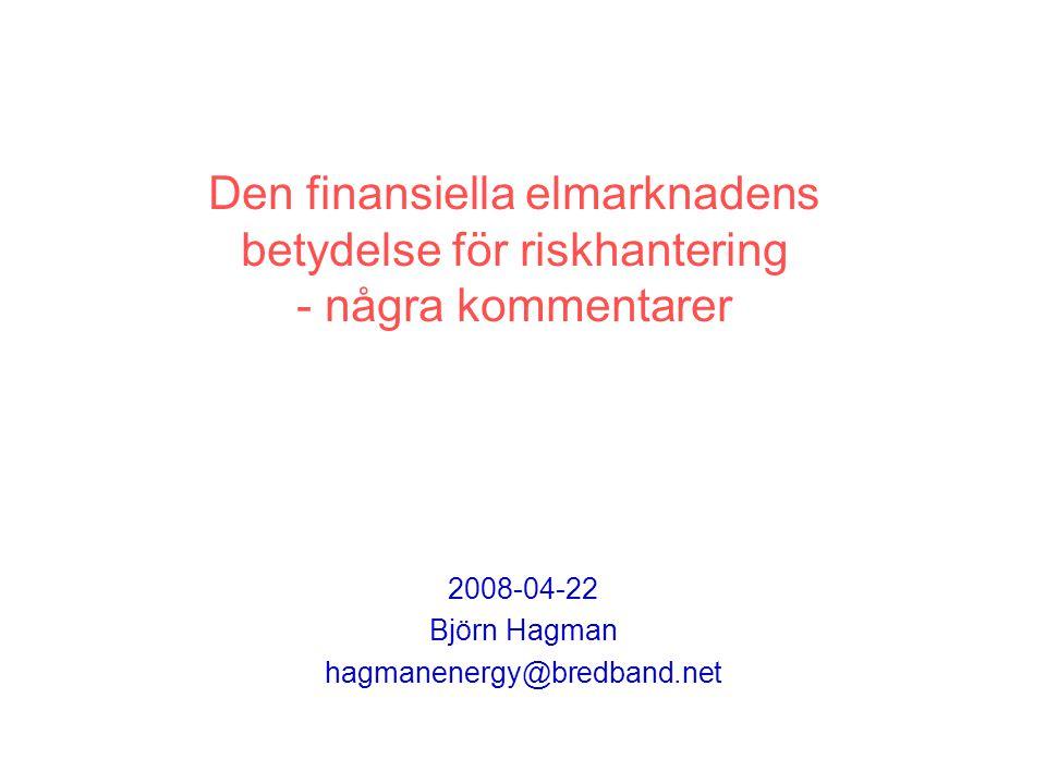 Viktigt för den som vill hantera risk Riskanalys som analyserar den verkliga risken (systemprisrisk, prisområdesrisk, profilrisk, valutarisk, obalansrisk, motpartsrisk m m) Riskpolicy som definierar vilka risker som ska säkras och hur och i vilken utsträckning detta ska ske.