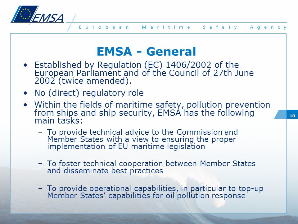 10 EMSA - General Established by Regulation (EC) 1406/2002 of the European Parliament and of the Council of 27th June 2002 (twice amended). No (direct