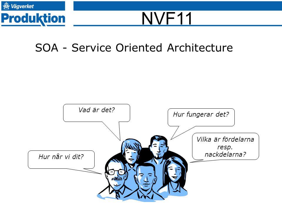 NVF11 SOA - Service Oriented Architecture Vad är det? Hur fungerar det? Vilka är fördelarna resp. nackdelarna? Hur når vi dit?