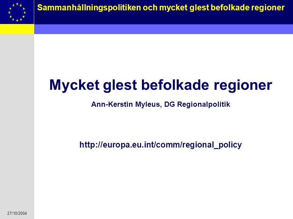 27/10/2004 1 Sammanhållningspolitiken och mycket glest befolkade regioner Mycket glest befolkade regioner Ann-Kerstin Myleus, DG Regionalpolitik http: