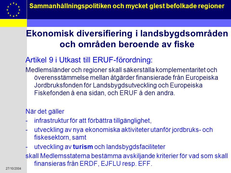 27/10/2004 10 Sammanhållningspolitiken och mycket glest befolkade regioner Ekonomisk diversifiering i landsbygdsområden och områden beroende av fiske