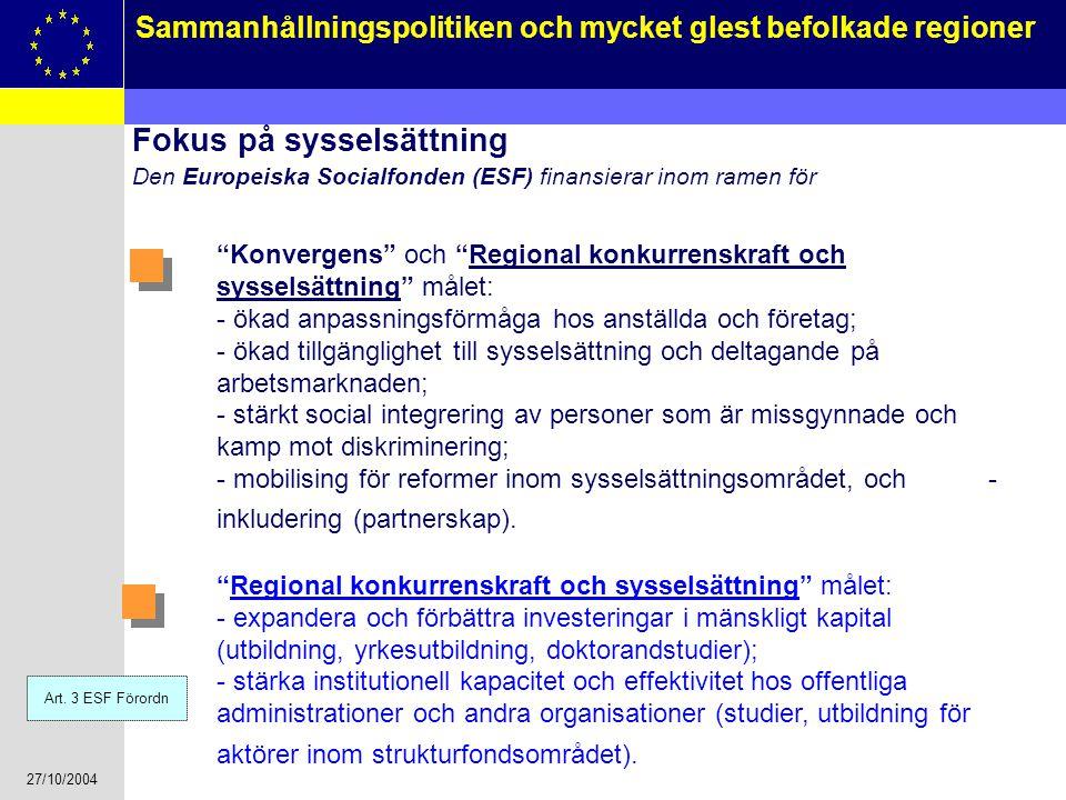 27/10/2004 11 Sammanhållningspolitiken och mycket glest befolkade regioner Fokus på sysselsättning Den Europeiska Socialfonden (ESF) finansierar inom