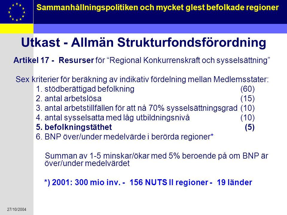 """27/10/2004 13 Sammanhållningspolitiken och mycket glest befolkade regioner Utkast - Allmän Strukturfondsförordning Artikel 17 - Resurser för """"Regional"""