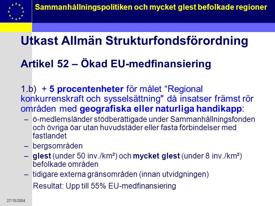 27/10/2004 14 Sammanhållningspolitiken och mycket glest befolkade regioner Utkast Allmän Strukturfondsförordning Artikel 52 – Ökad EU-medfinansiering