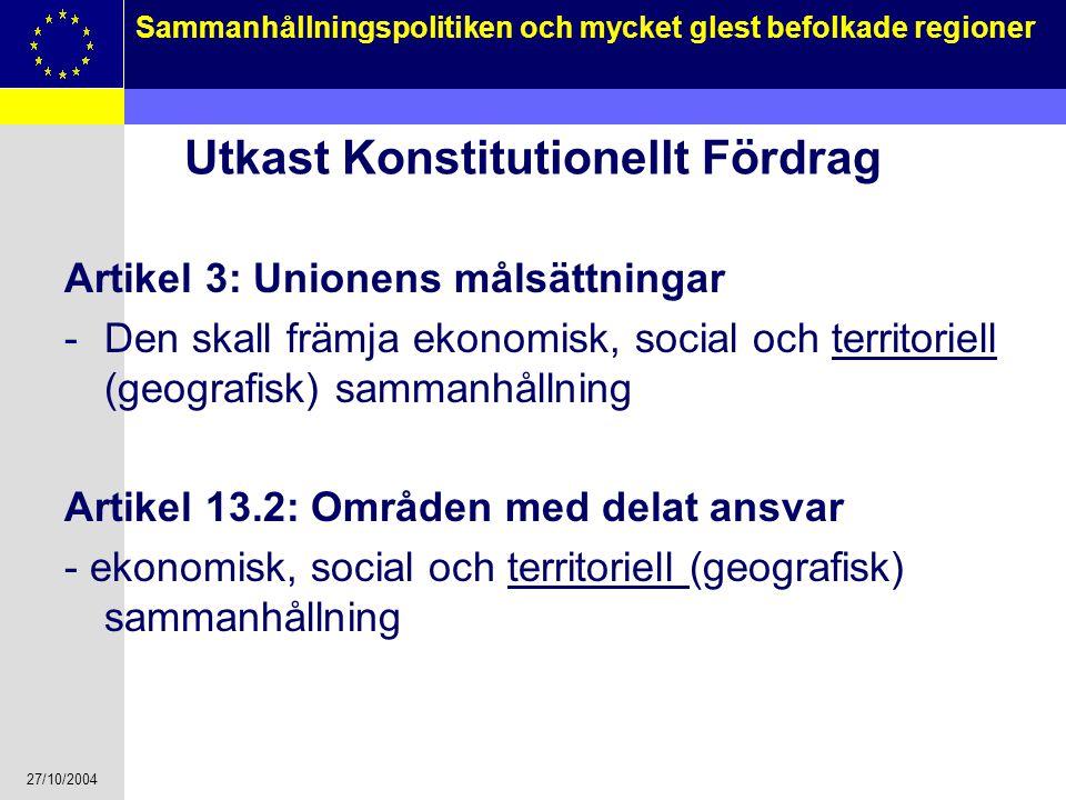 27/10/2004 16 Sammanhållningspolitiken och mycket glest befolkade regioner Utkast Konstitutionellt Fördrag Artikel 3: Unionens målsättningar -Den skal
