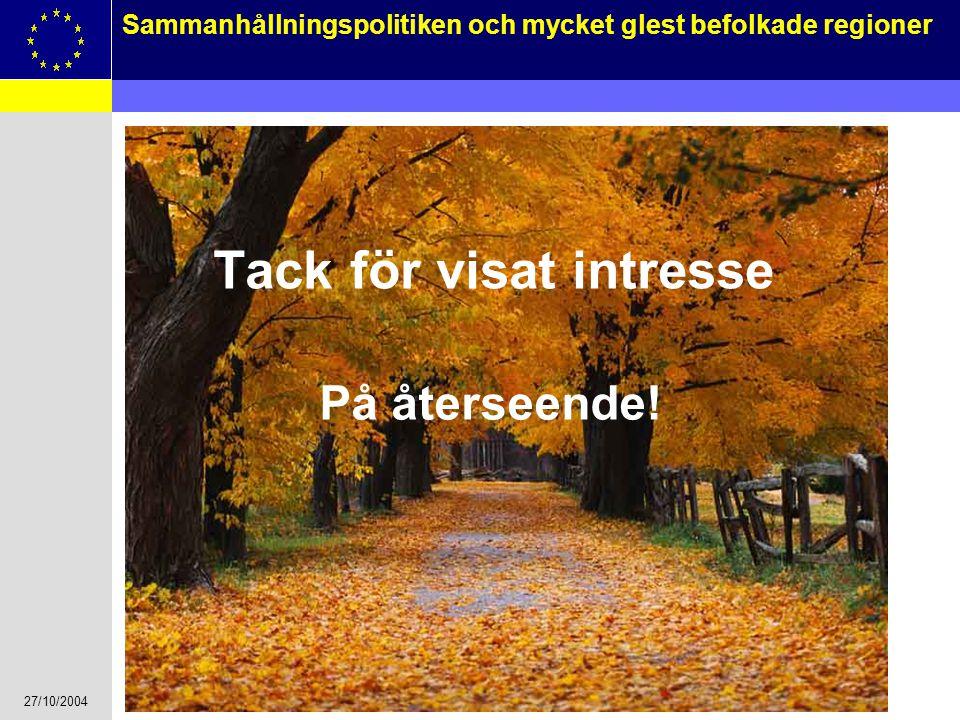 27/10/2004 17 Sammanhållningspolitiken och mycket glest befolkade regioner Tack för visat intresse På återseende!