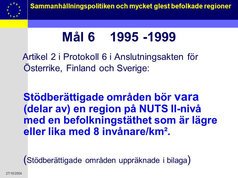 27/10/2004 5 Sammanhållningspolitiken och mycket glest befolkade regioner Mål 6 1995 -1999 Artikel 2 i Protokoll 6 i Anslutningsakten för Österrike, F