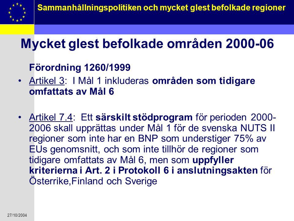 27/10/2004 6 Sammanhållningspolitiken och mycket glest befolkade regioner Mycket glest befolkade områden 2000-06 Förordning 1260/1999 Artikel 3: I Mål