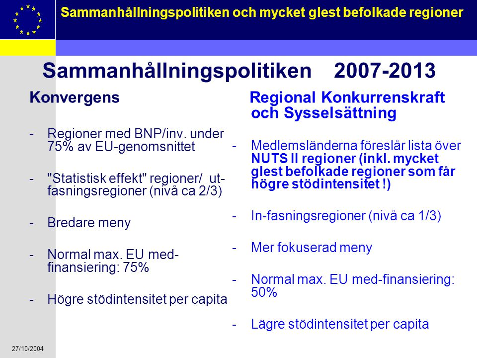 27/10/2004 7 Sammanhållningspolitiken och mycket glest befolkade regioner Sammanhållningspolitiken 2007-2013 Konvergens -Regioner med BNP/inv. under 7