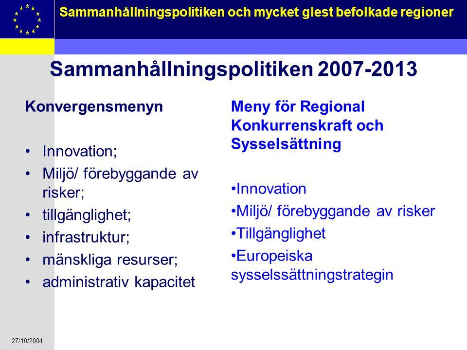 27/10/2004 8 Sammanhållningspolitiken och mycket glest befolkade regioner Sammanhållningspolitiken 2007-2013 Konvergensmenyn Innovation; Miljö/ föreby