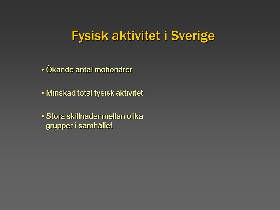 Fysisk aktivitet i Sverige Ökande antal motionärer Ökande antal motionärer Minskad total fysisk aktivitet Minskad total fysisk aktivitet Stora skillna