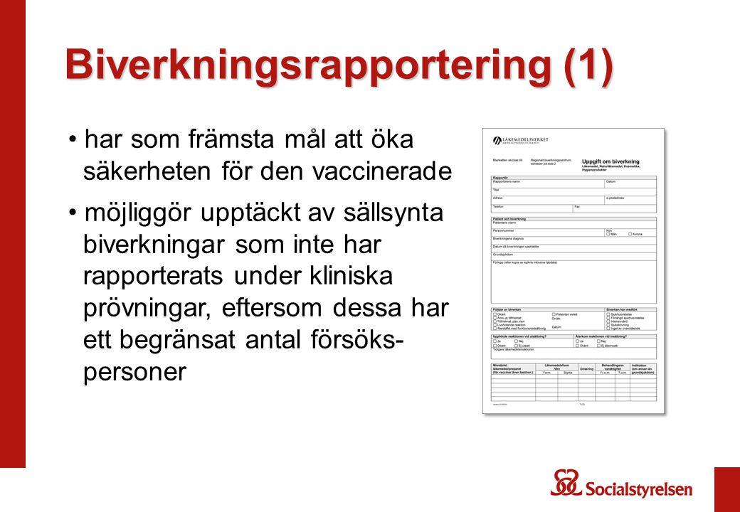 Biverkningsrapportering (1) har som främsta mål att öka säkerheten för den vaccinerade möjliggör upptäckt av sällsynta biverkningar som inte har rapporterats under kliniska prövningar, eftersom dessa har ett begränsat antal försöks- personer