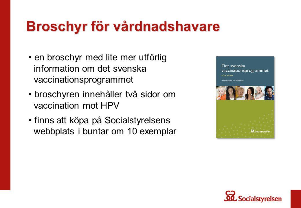 Broschyr för vårdnadshavare en broschyr med lite mer utförlig information om det svenska vaccinationsprogrammet broschyren innehåller två sidor om vaccination mot HPV finns att köpa på Socialstyrelsens webbplats i buntar om 10 exemplar