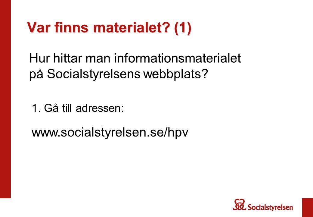 Var finns materialet.(1) Hur hittar man informationsmaterialet på Socialstyrelsens webbplats.