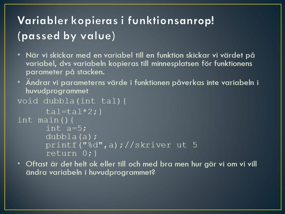 När vi skickar med en variabel till en funktion skickar vi värdet på variabel, dvs variabeln kopieras till minnesplatsen för funktionens parameter på stacken.