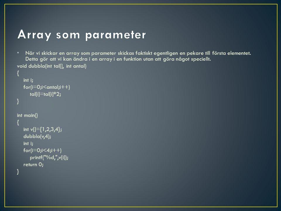 När vi skickar en array som parameter skickas faktiskt egentligen en pekare till första elementet.