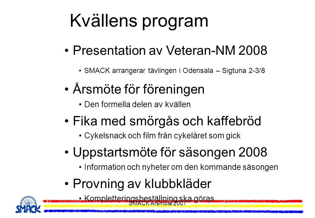 SMACK Årsmöte 2007 Kvällens program Presentation av Veteran-NM 2008 SMACK arrangerar tävlingen i Odensala – Sigtuna 2-3/8 Årsmöte för föreningen Den f