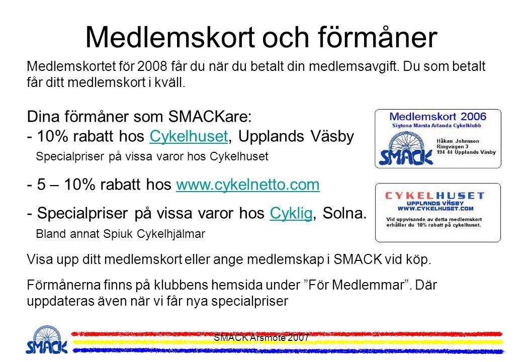 SMACK Årsmöte 2007 Medlemskortet för 2008 får du när du betalt din medlemsavgift. Du som betalt får ditt medlemskort i kväll. Dina förmåner som SMACKa