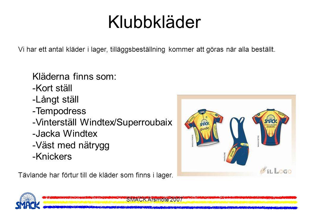 SMACK Årsmöte 2007 Klubbkläder Vi har ett antal kläder i lager, tilläggsbeställning kommer att göras när alla beställt. Kläderna finns som: -Kort stäl