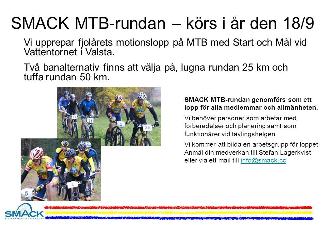 SMACK MTB-rundan – körs i år den 18/9 Vi upprepar fjolårets motionslopp på MTB med Start och Mål vid Vattentornet i Valsta.