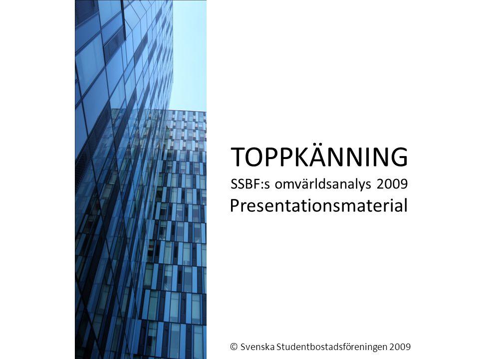 TOPPKÄNNING SSBF:s omvärldsanalys 2009 Presentationsmaterial © Svenska Studentbostadsföreningen 2009