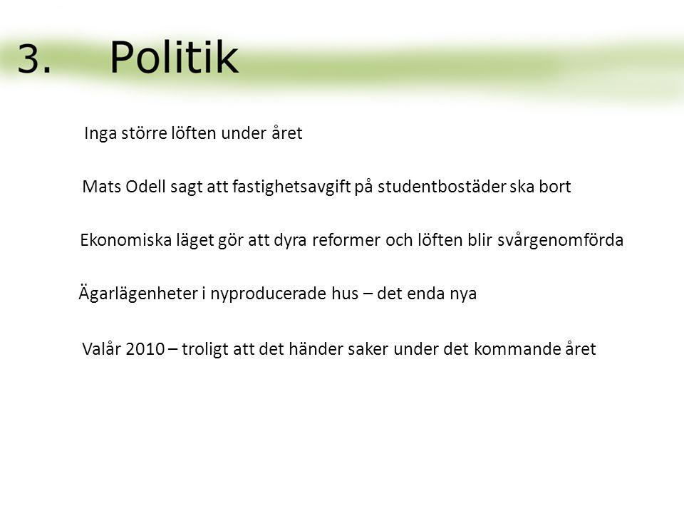 Inga större löften under året Mats Odell sagt att fastighetsavgift på studentbostäder ska bort Ekonomiska läget gör att dyra reformer och löften blir svårgenomförda Ägarlägenheter i nyproducerade hus – det enda nya Valår 2010 – troligt att det händer saker under det kommande året