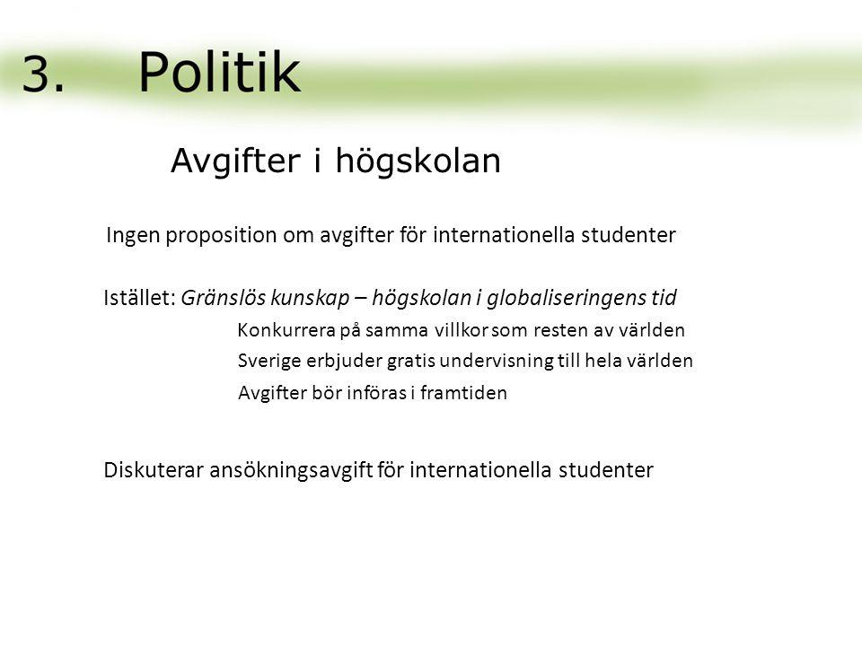Ingen proposition om avgifter för internationella studenter Istället: Gränslös kunskap – högskolan i globaliseringens tid Konkurrera på samma villkor som resten av världen Sverige erbjuder gratis undervisning till hela världen Avgifter i högskolan Avgifter bör införas i framtiden Diskuterar ansökningsavgift för internationella studenter