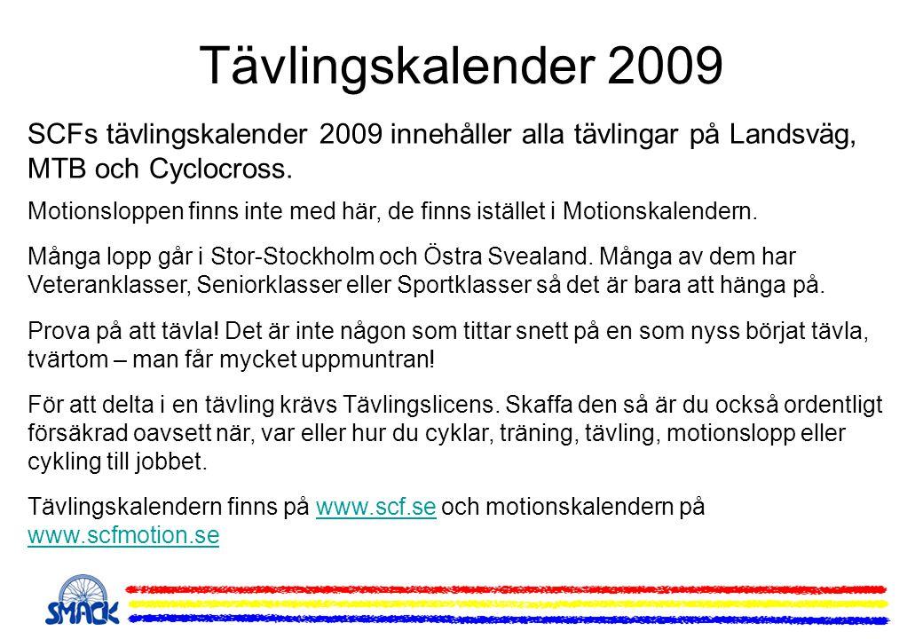 Tävlingskalender 2009 SCFs tävlingskalender 2009 innehåller alla tävlingar på Landsväg, MTB och Cyclocross.