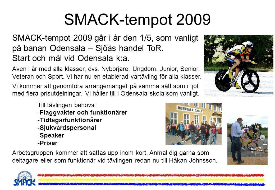 SMACK-tempot 2009 SMACK-tempot 2009 går i år den 1/5, som vanligt på banan Odensala – Sjöås handel ToR. Start och mål vid Odensala k:a. Även i år med