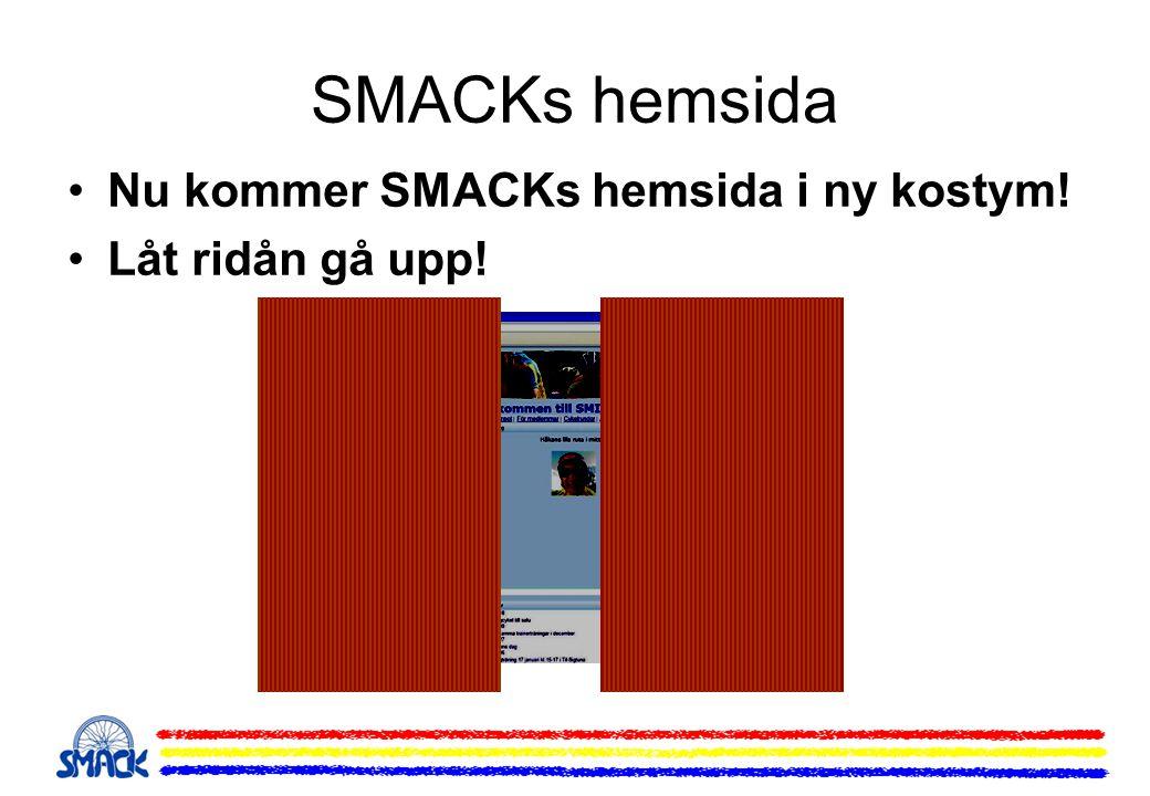 SMACKs hemsida Nu kommer SMACKs hemsida i ny kostym! Låt ridån gå upp!